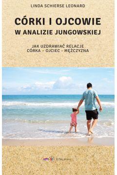 Córki i ojcowie w analizie jungowskiej. Jak uzdrowić relacje: córka - ojciec - mężczyzna