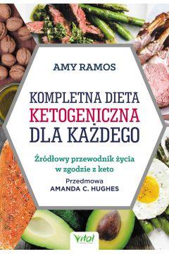 Kompletna dieta ketogeniczna dla każdego. Źródłowy poradnik życia w zgodzie z keto