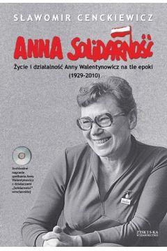 Anna Solidarność. Życie i działalność Anny Walentynowicz na tle epoki (1929-2010)
