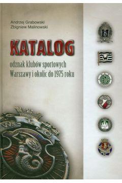 Katalog odznak klubów sportowych Warszawy i okolic do 1975 roku