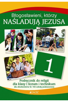 Religia 1. Błogosławieni, którzy naśladują Jezusa. Podręcznik do klasy 1 liceum i technikum