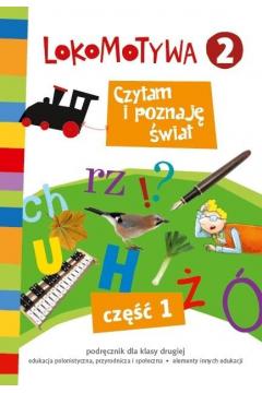 Lokomotywa 2. Czytam i poznaję świat. Podręcznik dla klasy drugiej do edukacji polonistycznej i środowiska z elementami innych edukacji. Część 1