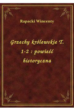 Grzechy królewskie T. 1-2 : powieść historyczna
