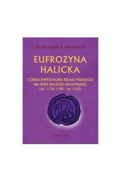 Eufrozyna Halicka Córka imperatora bizantyńskiego na Rusi Halicko-Wołyńskiej (ok. 1176-1180 - po 1253)