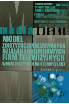 Model zinstytucjonalizowanych działań lobbingowych firm telewizyjnych wobec instytucji Unii Europejskiej