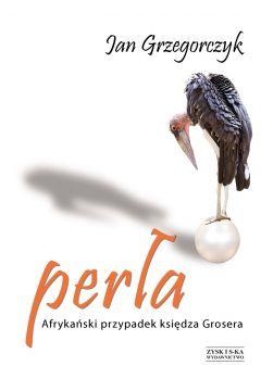 Perła. Afrykański przypadek księdza Grosera