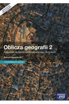 Oblicza geografii 2. Zakres rozszerzony. Podręcznik wieloletni z dostępem do e-testów. Klasa 2. Liceum i technikum
