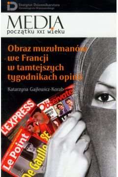 Obraz muzułmanów we Francji w tamtejszych tygodnikach opinii