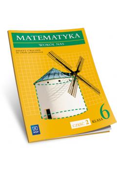 Matematyka SP KL. 6. Ćwiczenia część 2. Matematyka wokół nas (2014)