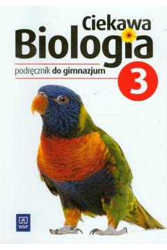 Ciekawa biologia 3. Podręcznik do gimnazjum