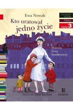Czytam sobie. Poziom 3. Kto uratował jedno życie... Historia Ireny Sendler