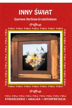 Inny świat Gustawa Herlinga-Grudzińskiego Streszczenie, analiza, interpretacja