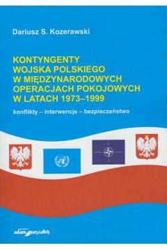 Kontyngenty Wojska Polskiego w międzynarodowych operacjach pokojowych w latach 1973?1999. Konflikty ? interwencje ? bezpieczeństwo