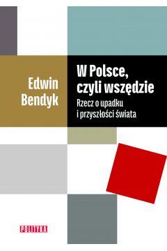 W Polsce czyli wszędzie. Rzecz o upadku i przyszłości świata