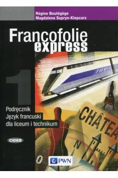 Francofolie express 1. Podręcznik do języka francuskiego dla liceum i technikum