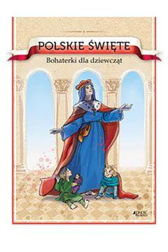 Polskie święte. Bohaterki dla dziewcząt