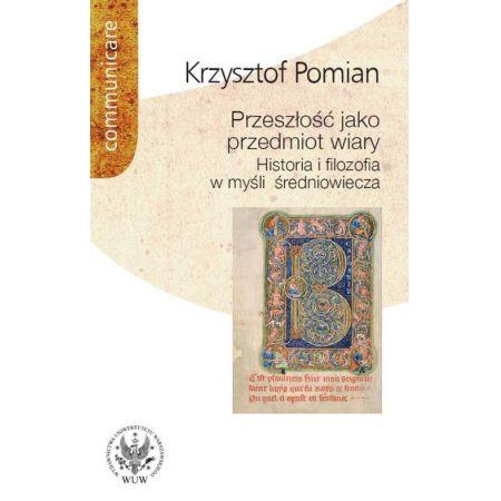 Przeszłość jako przedmiot wiary Historia i filozofia w myśli średniowiecza