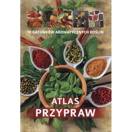 Atlas przypraw. 70 gatunków aromtycznych roślin