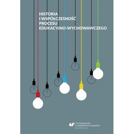 Historia i współczesność procesu edukacyjno-wychowawczego