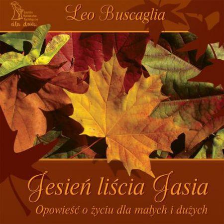 Jesień liścia Jasia. Opowieść o życiu dla małych i dużych