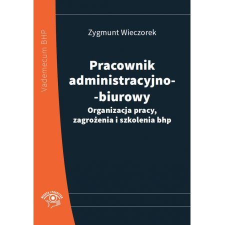 Pracownik administracyjno-biurowy. Organizacja pracy, zagrożenia i szkolenia bhp