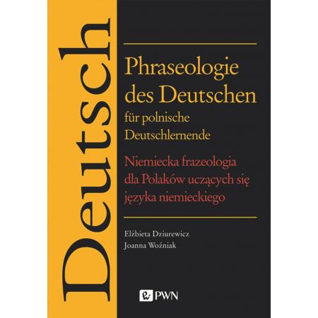 Phraseologie des Deutschen für polnische Deutschlernende. Niemiecka frazeologia dla Polaków uczących się języka niemieckiego