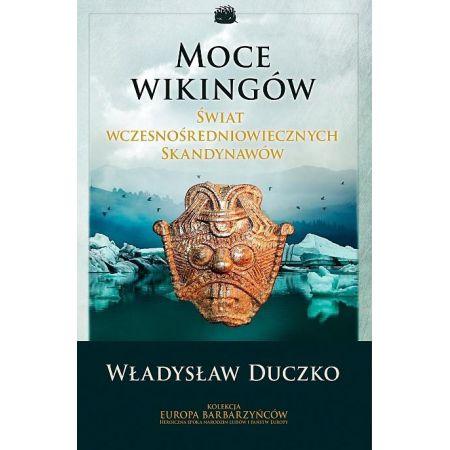 Moce Wikingów. Świat wczesnośredniowiecznych Skandynawów
