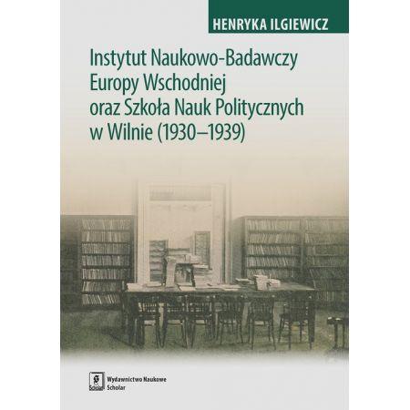 Instytut Naukowo-Badawczy Europy Wschodniej oraz Szkoła Nauk Politycznych w Wilnie (1930-1939)