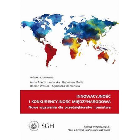 Innowacyjność i konkurencyjność międzynarodowa. Nowe wyzwania dla przedsiębiorstw i państwa