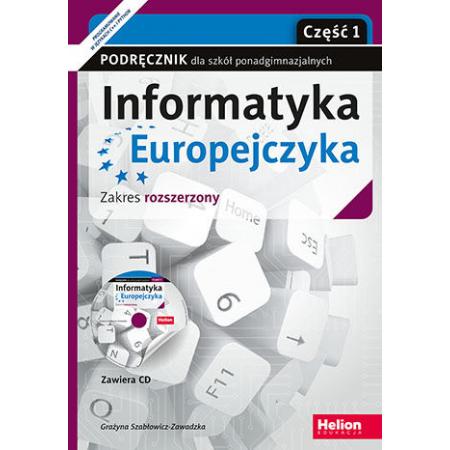 Informatyka Europejczyka. Podręcznik z płytą CD. Część 1. Zakres rozszerzony Klasa 1. Liceum i technikum