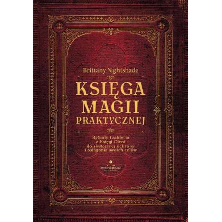 Księga magii praktycznej. Rytuały i zaklęcia z Księgi Ceni do skutecznej ochrony i osiągania swoich celów