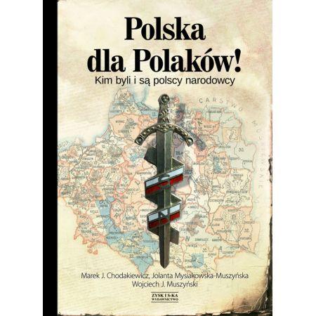 Polska dla Polaków! Kim byli i są polscy narodowcy