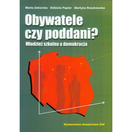 Obywatele czy poddani Młodzież szkolna a demokracja