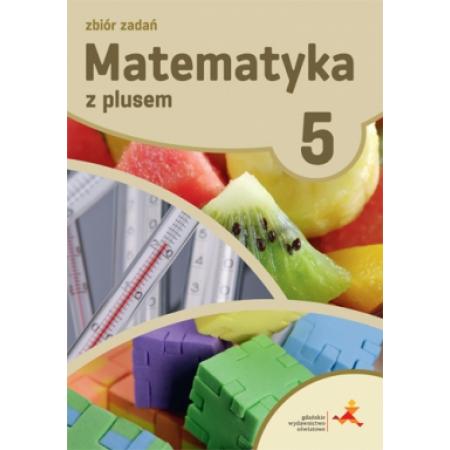 Matematyka z plusem. Klasa 5. Zbiór zadań. Szkoła podstawowa