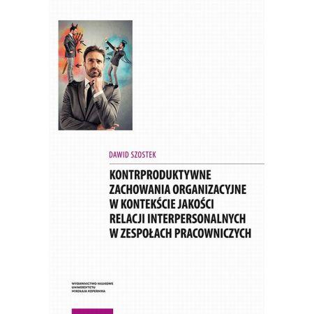 Kontrproduktywne zachowania organizacyjne w kontekście jakości relacji interpersonalnych w zespołach pracowniczych