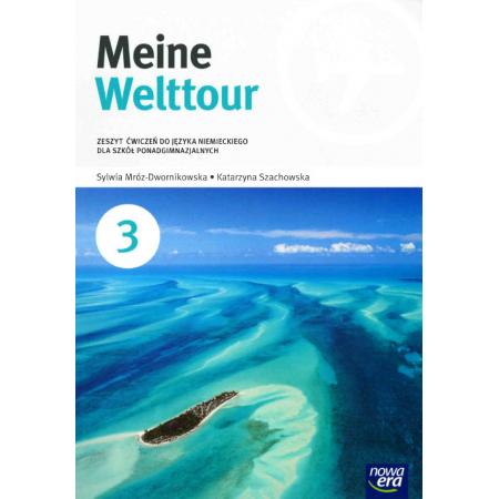 Meine Welttour. Część 3. Zeszyt ćwiczeń do języka niemieckiego dla szkół ponadgimnazjalnych