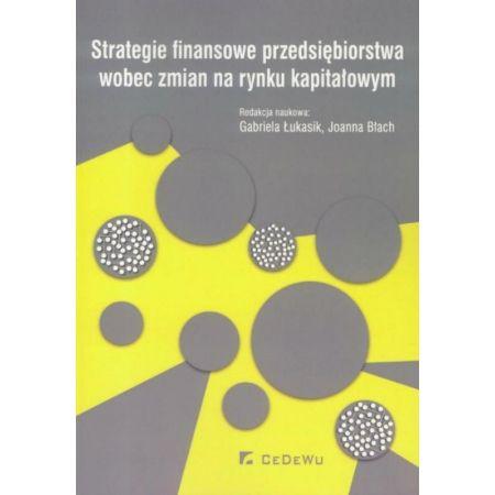 Strategie finansowe przedsiębiorstwa wobec zmian na rynku kapitałowym