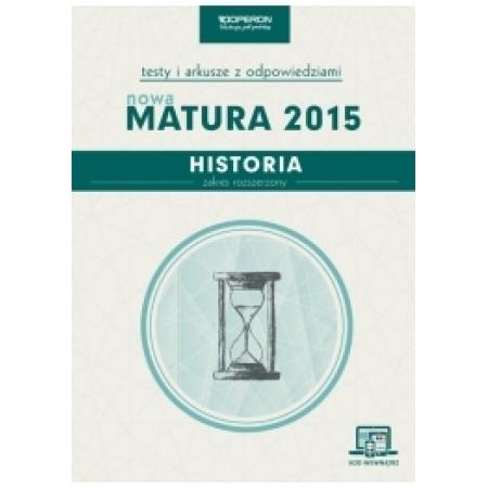 Historia. Matura 2015. Testy i arkusze. Zakres rozszerzony