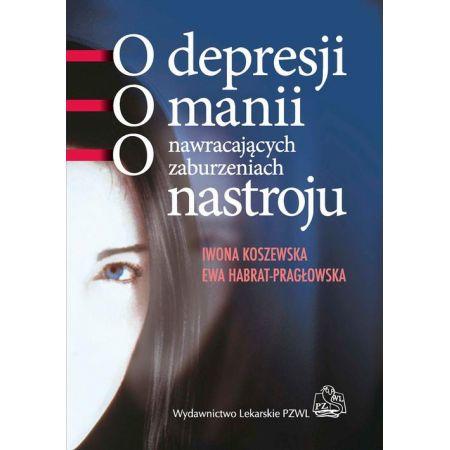 O depresji, o manii, o nawracających zaburzeniach nastroju