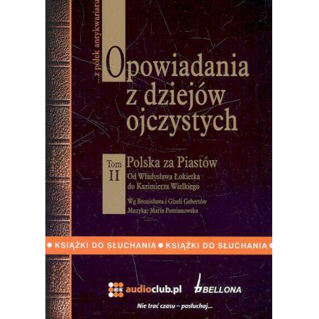 Opowiadania z dziejów ojczystych Tom II - Polska za Piastów - Od Władysława Łokietka do Kazimierza Wielkiego