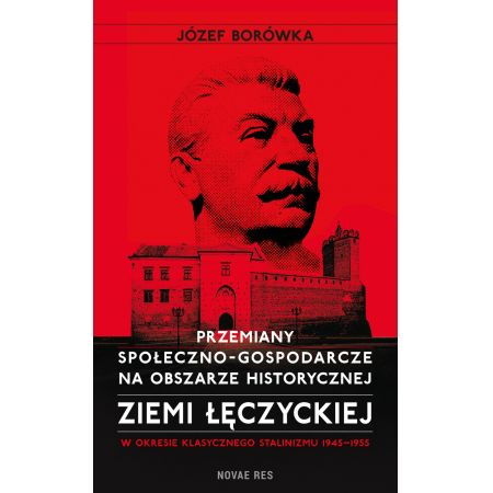 Przemiany społeczno-gospodarcze na obszarze historycznej ziemi łęczyckiej w okresie klasycznego stalinizmu 1945-1955