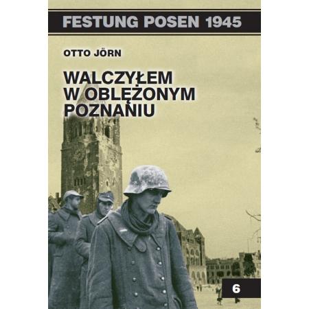 Festung Posen 1945. Walczyłem w oblężonym Poznaniu