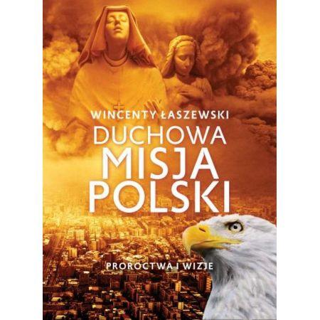 Duchowa misja Polski. Proroctwa i wizje