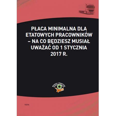 Płaca minimalna dla etatowych pracowników - na co będziesz musiał uważać od 1 stycznia 2017 r.
