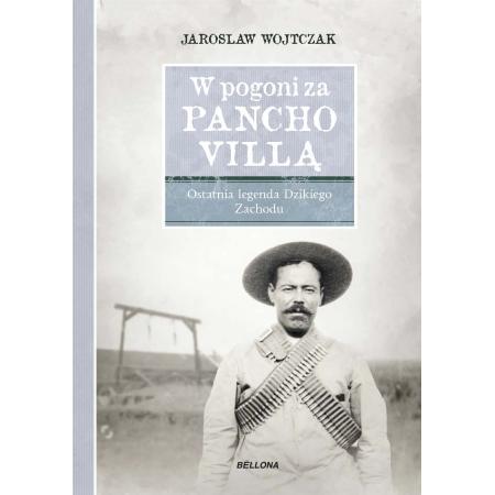 W pogoni za Pancho Villą. Ostatnia legenda ...