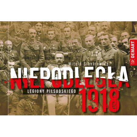 Niepodległa 1918 Legiony Piłsudskiego
