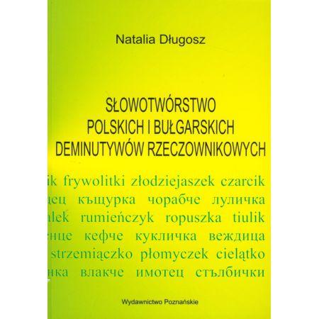 Słowotwórstwo polskich i bułgarskich deminutywów rzeczownikowych
