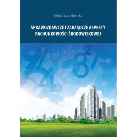 Sprawozdawcze i zarządcze aspekty rachunkowości środowiskowej