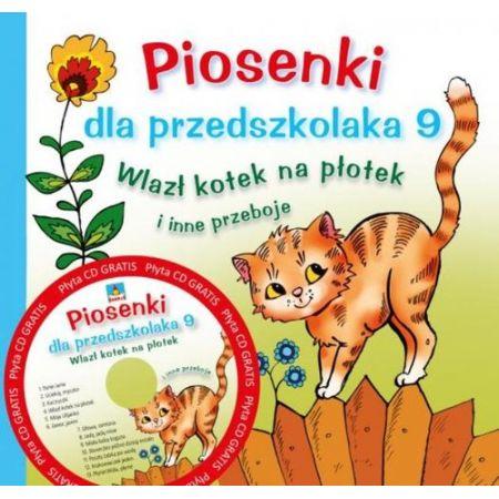 Piosenki dla przedszkolaka. Część 9. Wlazł kotek na płotek + CD