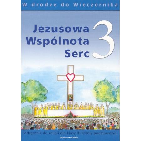 W drodze do wieczernika. Klasa 3. Jezusowa wspólnota serc. Podręcznik